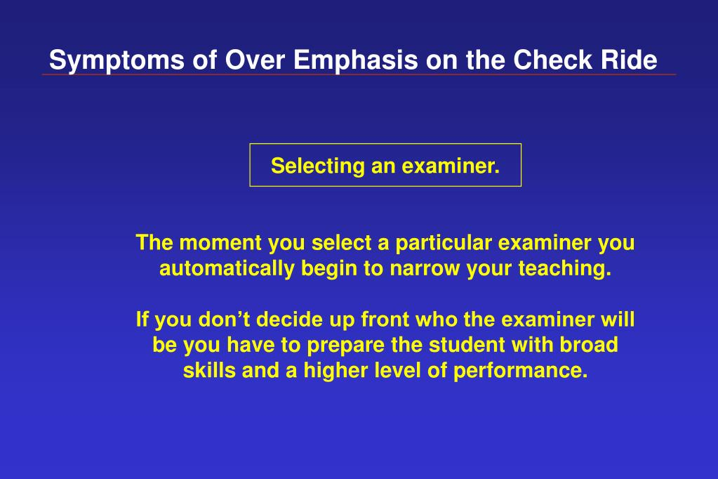 Symptoms of Over Emphasis on the Check Ride