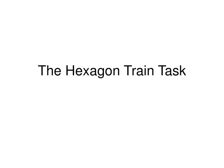 The hexagon train task