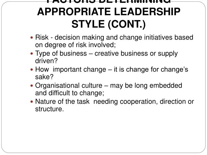 FACTORS DETERMINING APPROPRIATE LEADERSHIP STYLE (CONT.)