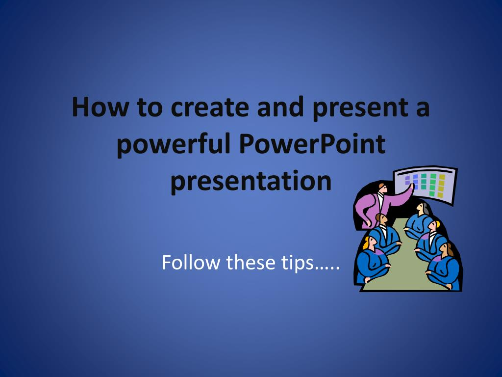 How to create and present a powerful PowerPoint presentation