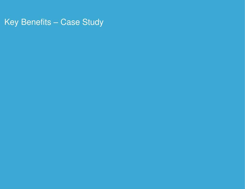 Key Benefits – Case Study