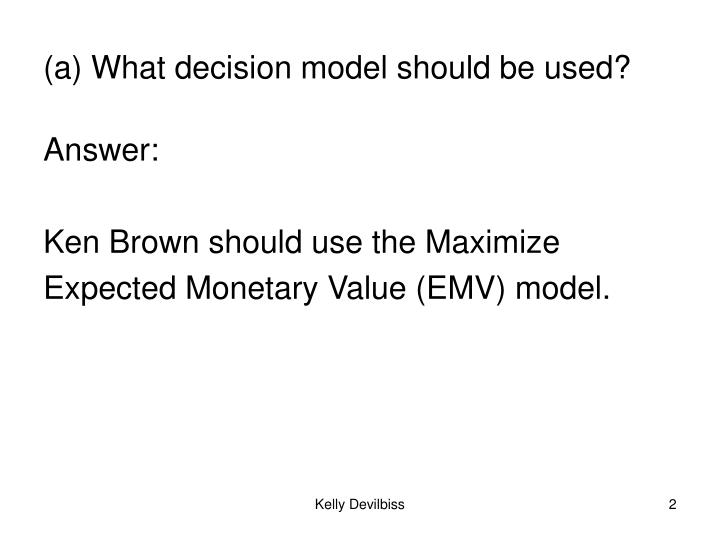 (a) What decision model should be used?
