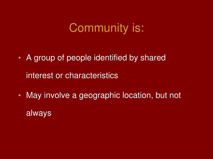 Community is: