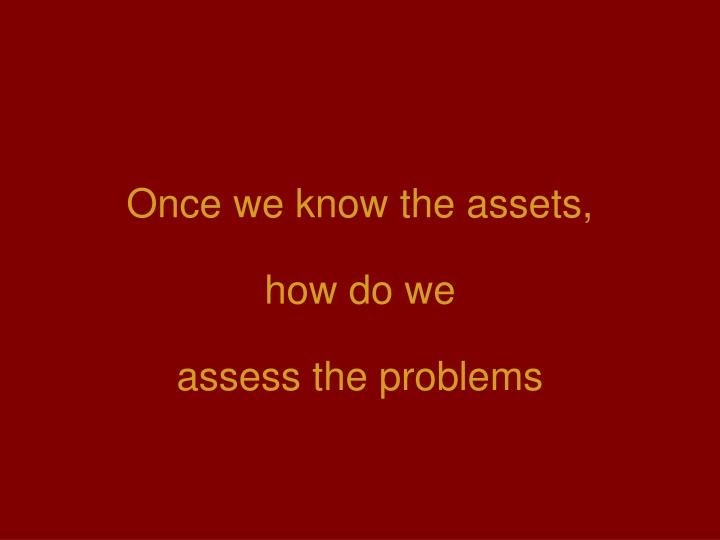 Once we know the assets,