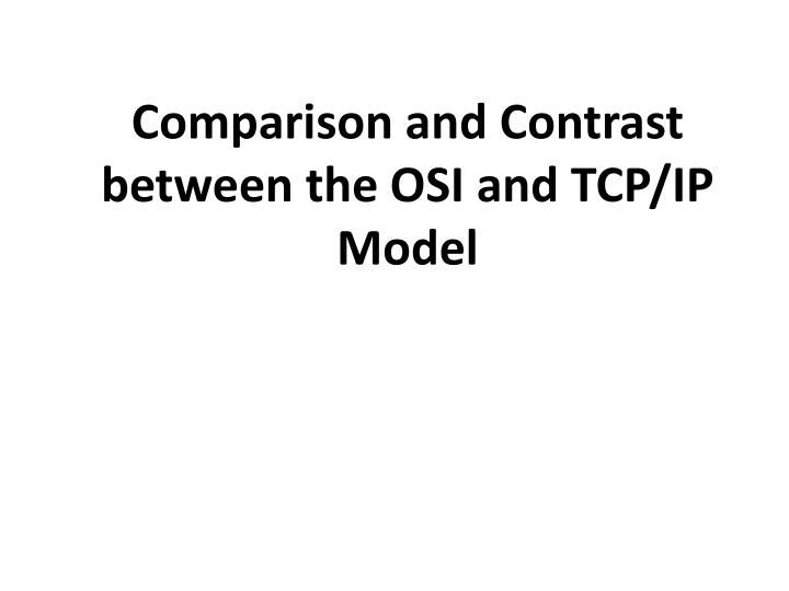 compare and contrast tcp ip and osi Objective 101 explain, compare, and contrast the osi layers  tcp/ip, and osi must have three network layer addresses for each interface the router, therefore .