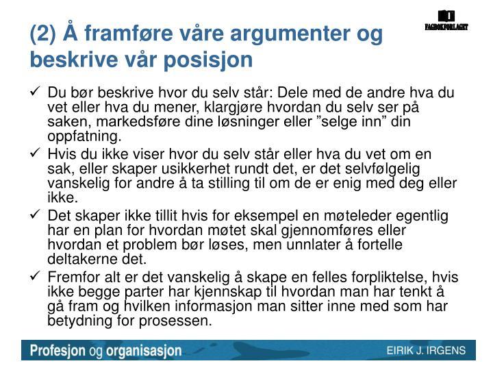 (2) Å framføre våre argumenter og