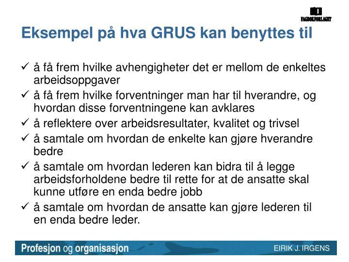 Eksempel på hva GRUS kan benyttes til