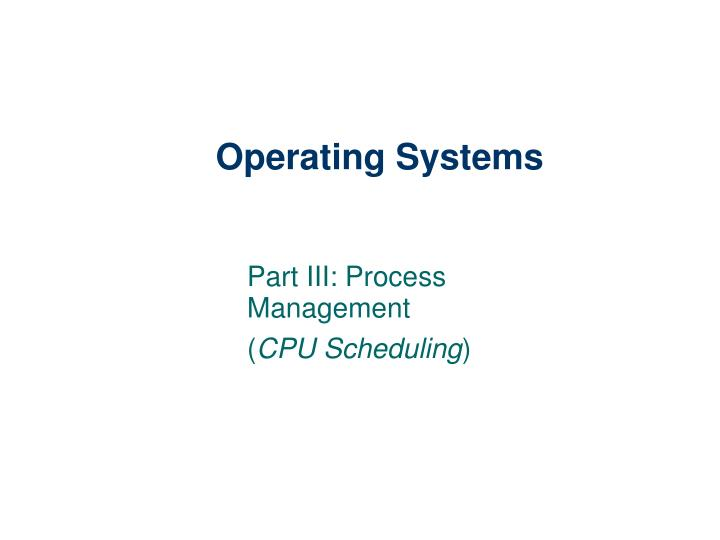 Part iii process management cpu scheduling