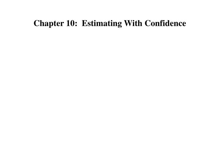 Chapter 10:  Estimating With Confidence