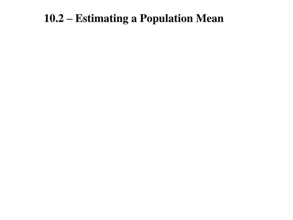 10.2 – Estimating a Population Mean