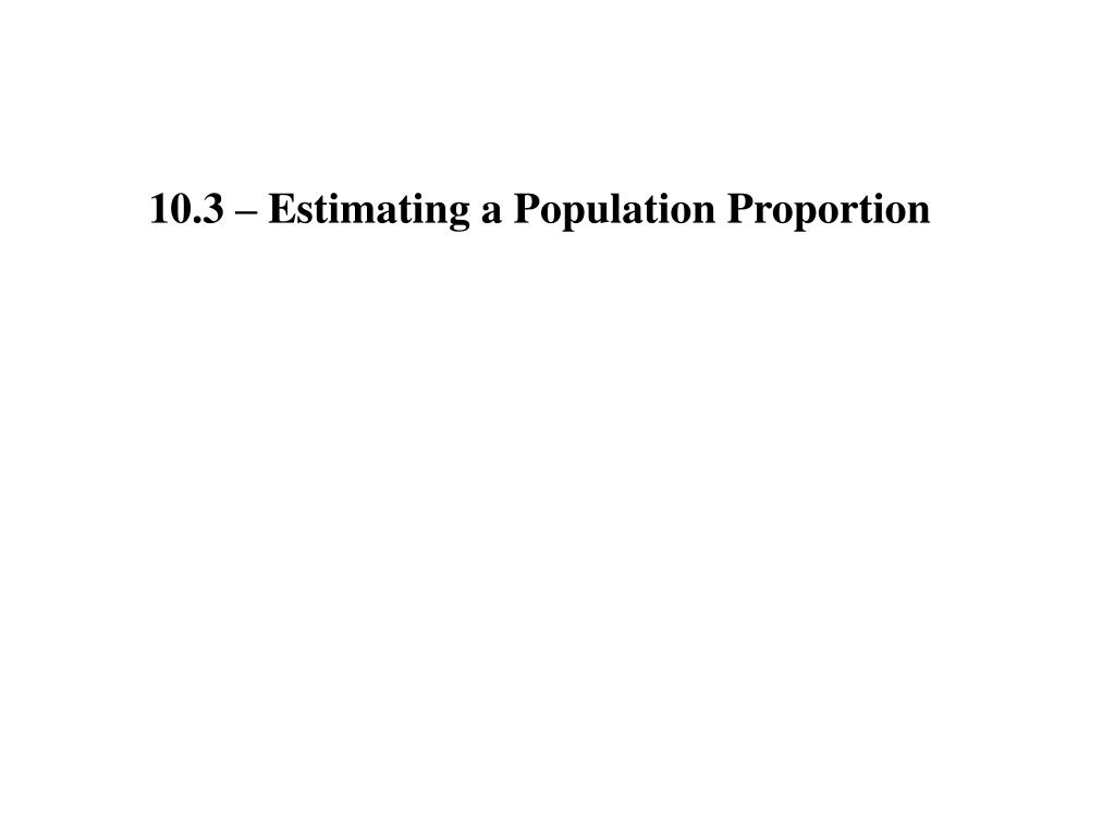 10.3 – Estimating a Population Proportion