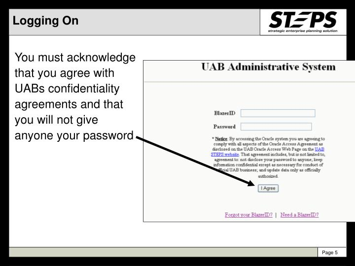 You must acknowledge that you agree with UABs confidentiality agreements and that you will not give anyone your password