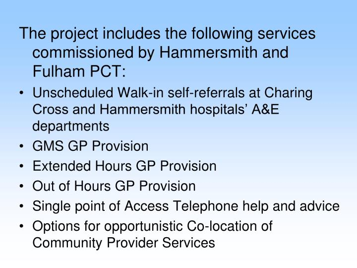 The project includes the following services commissioned by Hammersmith and Fulham PCT: