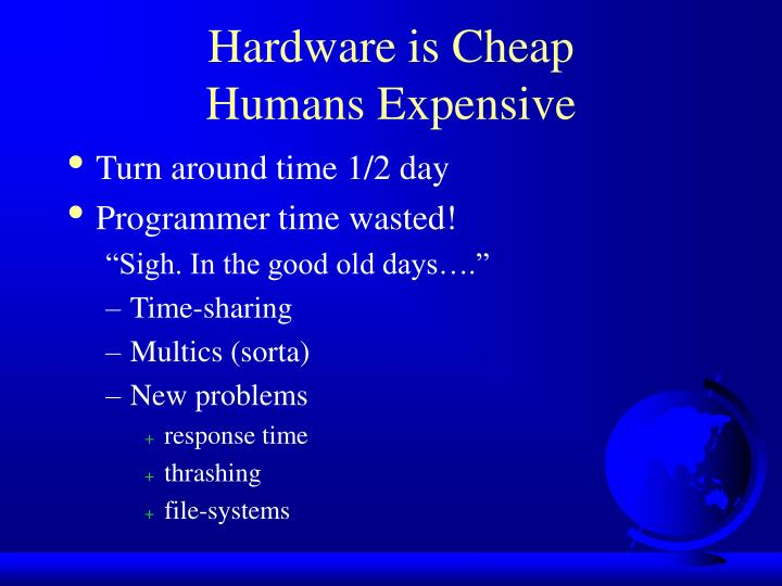 Hardware is Cheap