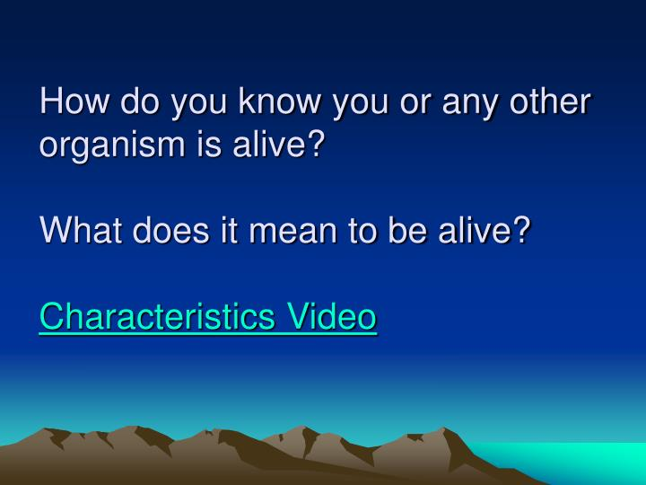 How do you know you or any other organism is alive?