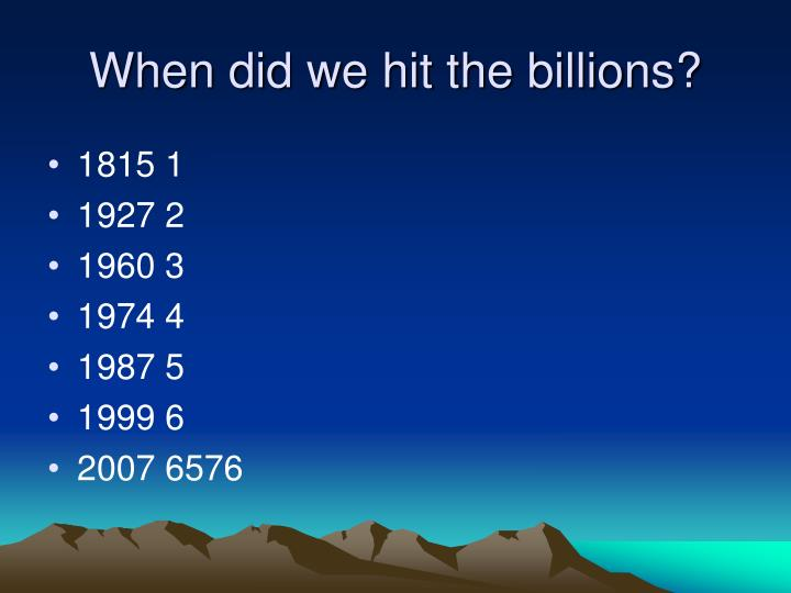 When did we hit the billions?