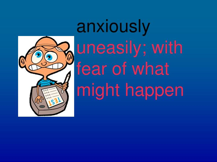 anxiously