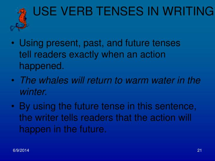 USE VERB TENSES IN WRITING
