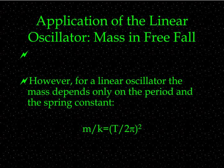 Application of the Linear Oscillator: Mass in Free Fall