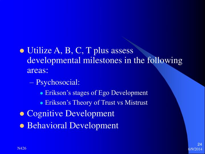 Utilize A, B, C, T plus assess developmental milestones in the following areas: