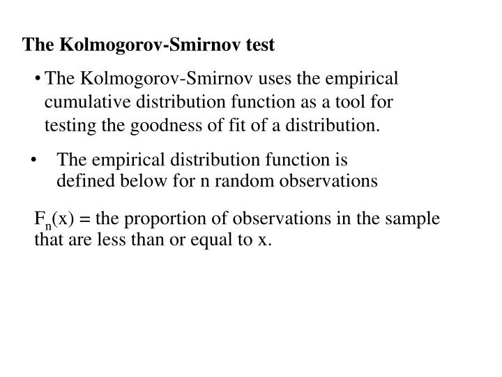 The Kolmogorov-Smirnov uses the empirical cumulative distribution function as a tool for testing the goodness of fit of a distribution.