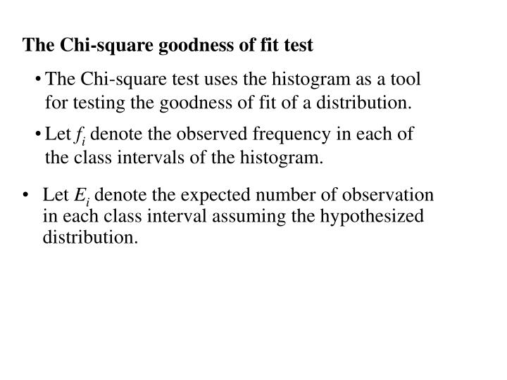 The Chi-square test uses the histogram as a tool for testing the goodness of fit of a distribution.