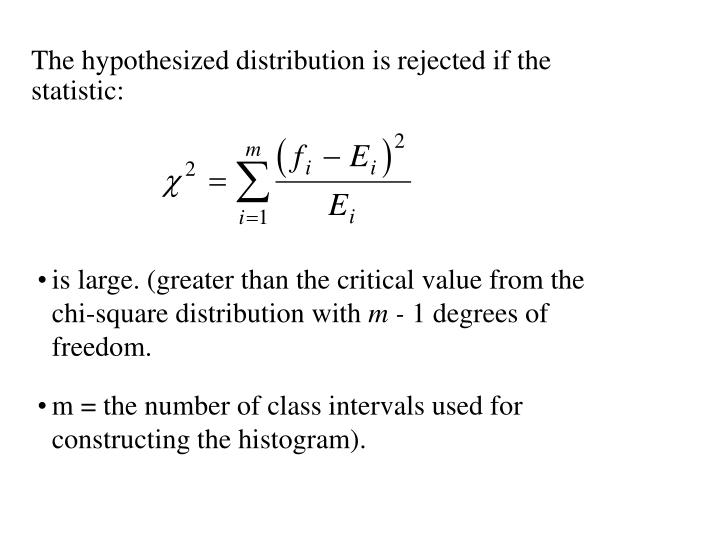 The hypothesized distribution is rejected if the statistic: