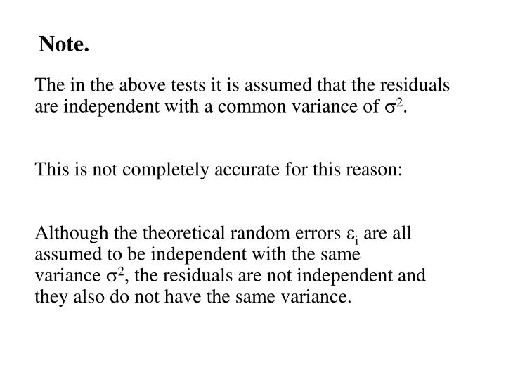 The in the above tests it is assumed that the residuals are independent with a common variance of