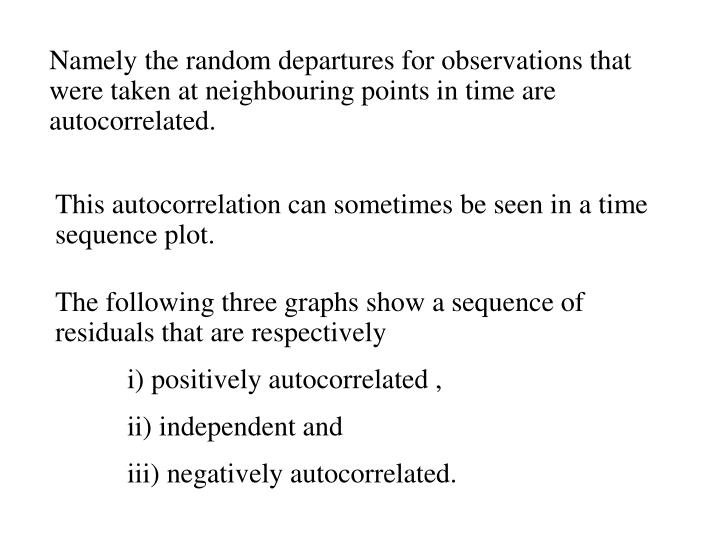 Namely the random departures for observations that were taken at neighbouring points in time are autocorrelated.