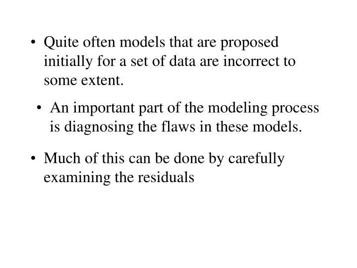Quite often models that are proposed initially for a set of data are incorrect to some extent.