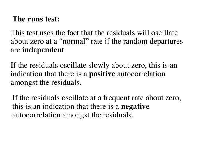"This test uses the fact that the residuals will oscillate about zero at a ""normal"" rate if the random departures are"