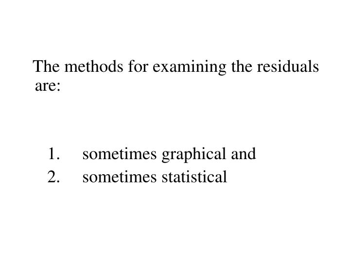 The methods for examining the residuals are: