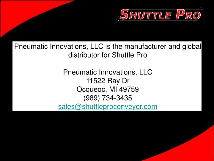 Pneumatic Innovations, LLC is the manufacturer and global distributor for Shuttle Pro