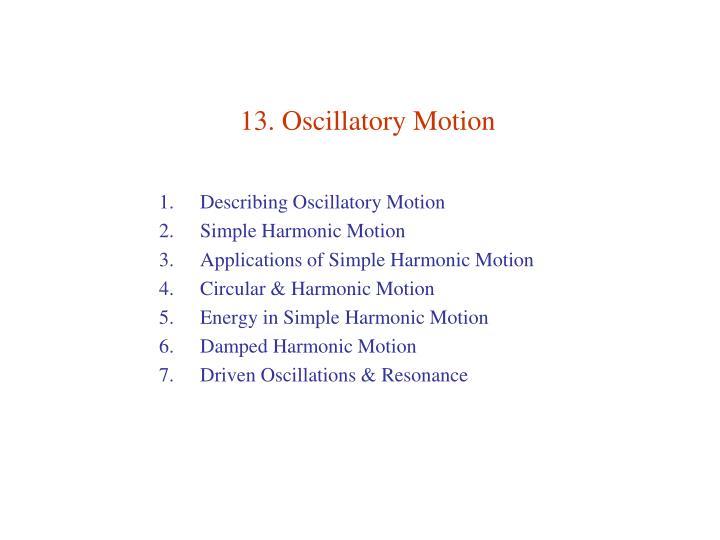 13. Oscillatory Motion