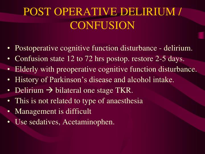 POST OPERATIVE DELIRIUM / CONFUSION