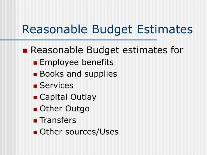 Reasonable Budget Estimates