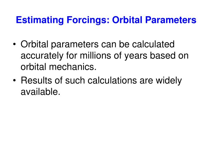Estimating Forcings: Orbital Parameters