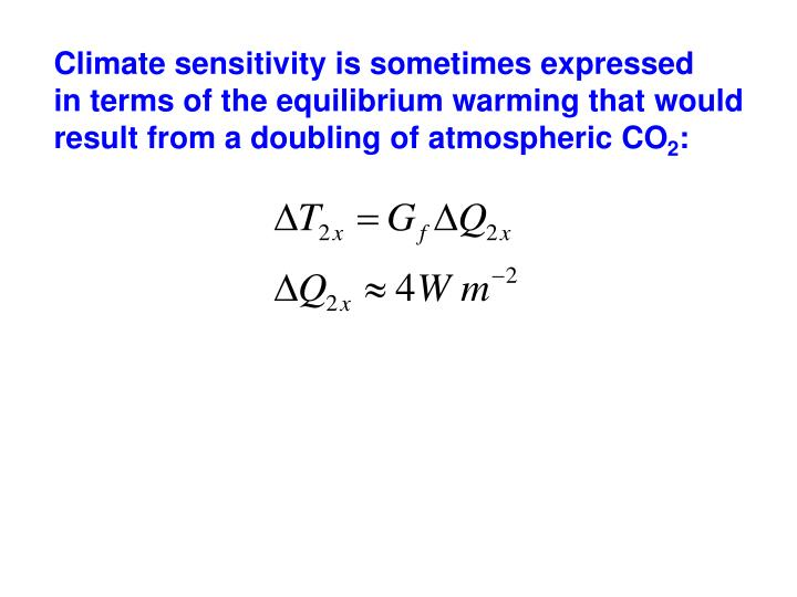 Climate sensitivity is sometimes expressed