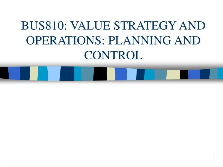 Bus810 value strategy and operations planning and control