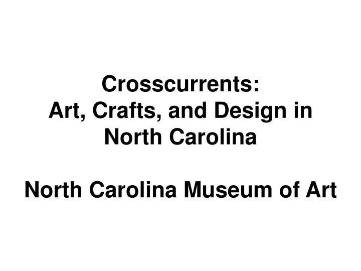 Crosscurrents art crafts and design in north carolina north carolina museum of art