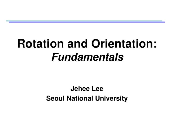 Rotation and orientation fundamentals
