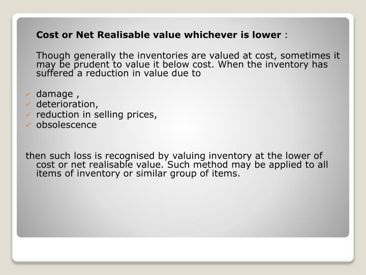 Cost or Net Realisable value whichever is lower