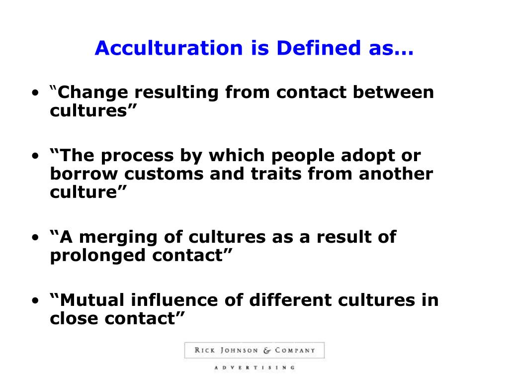Acculturation is Defined as…
