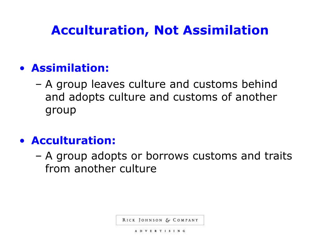 Acculturation, Not Assimilation