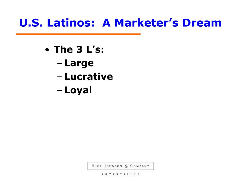 U.S. Latinos:  A Marketer's Dream
