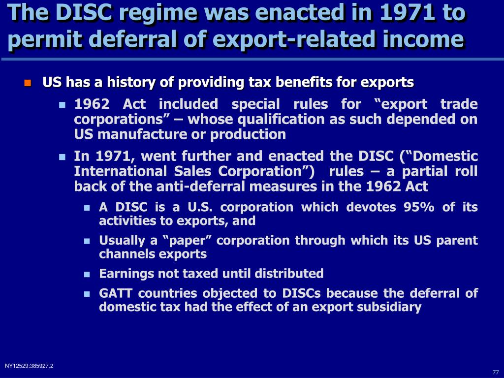 The DISC regime was enacted in 1971 to permit deferral of export-related income