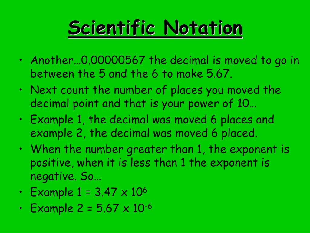 write a number in scientific notation After putting the number in scientific notation,  which are common in scientific and engineering work example: it is easier to write (and read).