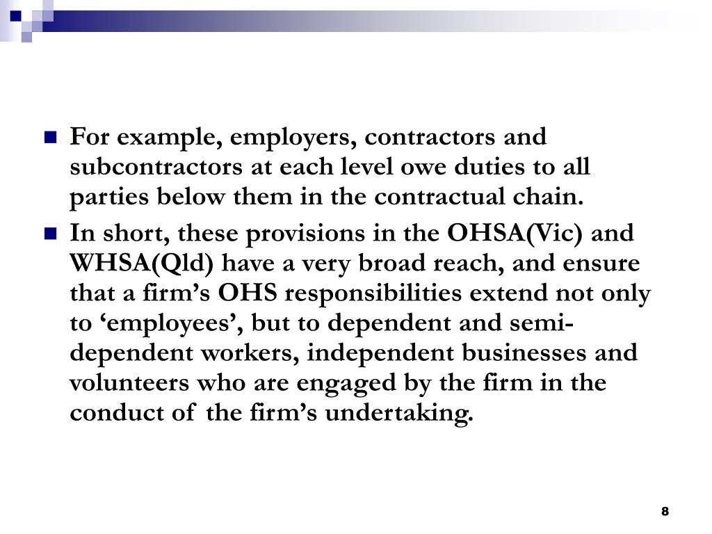 For example, employers, contractors and subcontractors at each level owe duties to all parties below them in the contractual chain.
