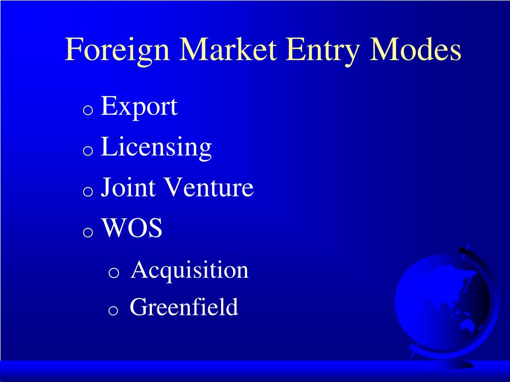 foreign market entry There are a variety of ways in which a company can enter a foreign market no one market entry strategy works for all international markets direct exporting may be.