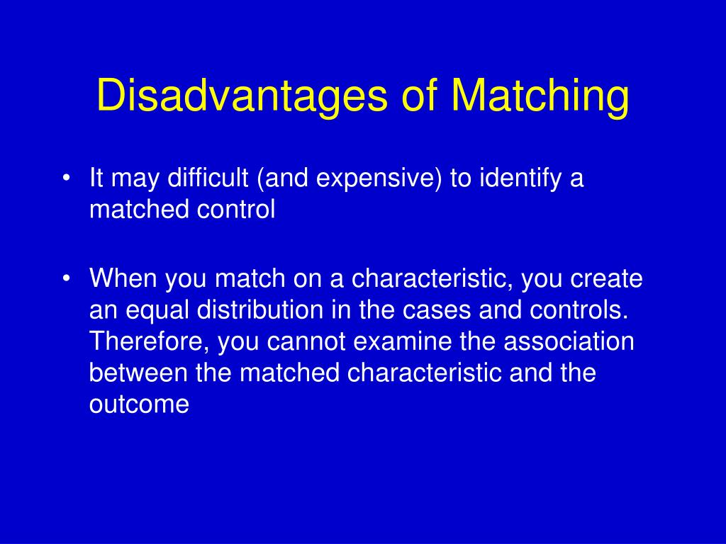 Disadvantages of Matching